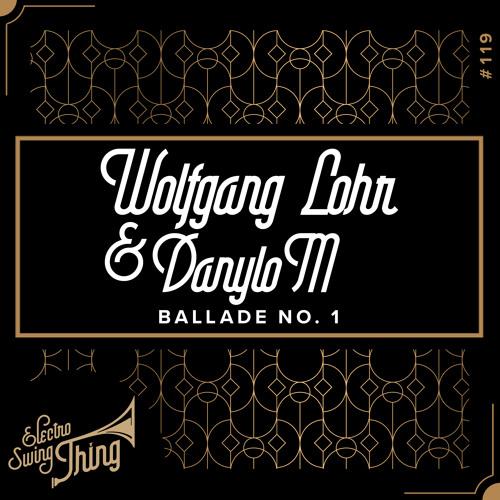 Wolfgang Lohr & DanyloM - Ballade No. 1 // Electro Swing Thing #119