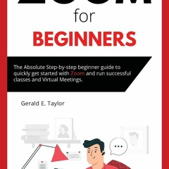 (<B.O.O.K.$> Zoom for beginners: The absolute step-by-step beginner guide to quickly get started wi