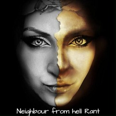Neighbour From Hell Rant