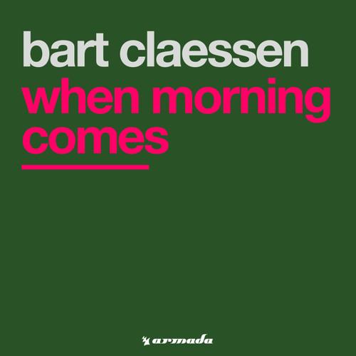 Bart Claessen - When Morning Comes (Original Mix)