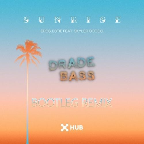 Eros, Estie - Sunrise Feat. Skyler Cocco (Drade Bass Bootleg)
