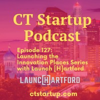 Episode 127: Bringing Innovation Places to the Capitol with Launch Hartford