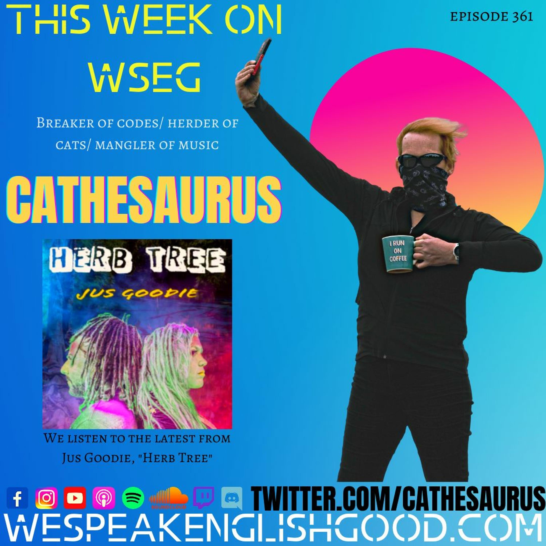 Episode 361 - Cathesaurus (Herder Of Cats/ Breaker of Codes/ Mangler Of Music)