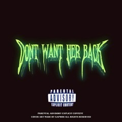 Dont Want Her Back ft. Aka.Mijo