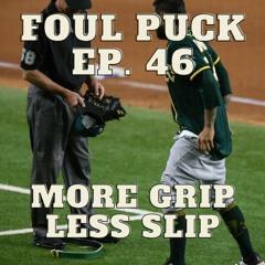 Foul Puck Episode 046 - More Grip, Less Slip