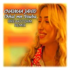 Chaimaa Jahid - Chhal Mn Nouba (BREAKSTORM REMIX)