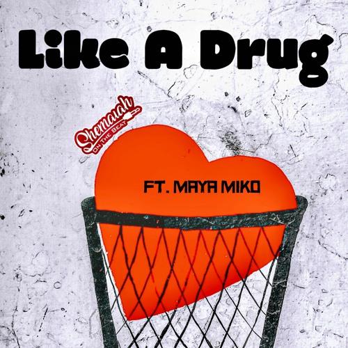 "Shemaiah Ft. Maya Miko ""Like A Drug"""