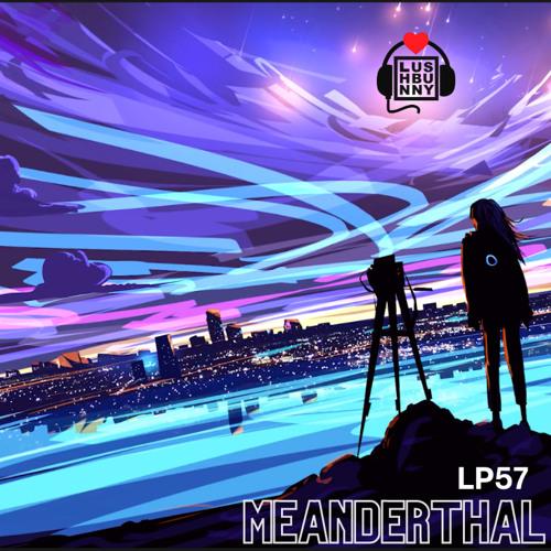 Lushpod #57 - Meanderthal