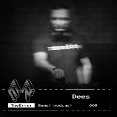 TheError / Guest podcast 009 / Techno / Dees