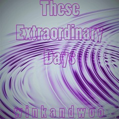 THESE EXTRAORDINARY DAYS