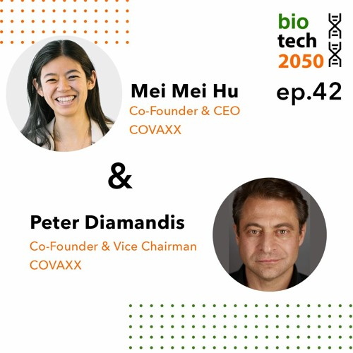42. Combating COVID19, Mei Mei Hu, Co-Founder and CEO, and Peter Diamandis, Co-Founder, COVAXX