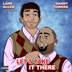 Lets Take It There - Danny Towers x Lane Allen