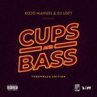 Cups & Bass Mix - THE THROWBACK EDITION with Kojo Manuel & Dj Loft