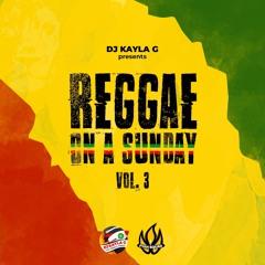 DJ Kayla G - REGGAE ON A SUNDAY: VOLUME 3 Mix - FYAH SQUAD Sound