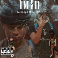 LuhKap1 ft LuhDK - Dumb Shii