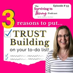 Episode # 53 - 3 Reasons to put trust building on your to-do list