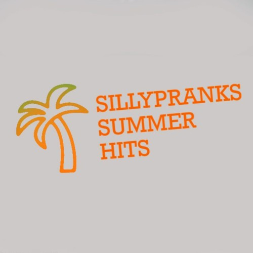 SILLYPRANKS SUMMER HITS