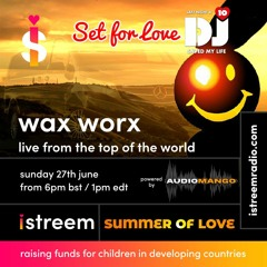Wax Worx - LNADJ - Set For Love - Summer Of Love - dedicated to Tim Wall