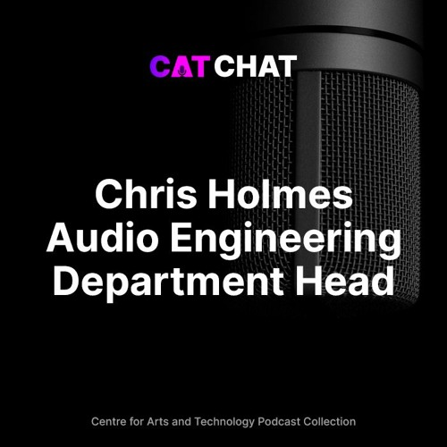 CAT Chat #8 - Chris Holmes - Audio Engineering Department Head