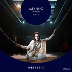 PREMIERE: Alex Nymz - Stutter (Kos:mo Remix) [Holistik]