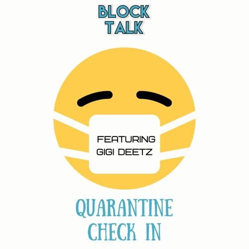 Block Talk- Episode 165 (Quarantine Check In with Gigi Deetz)