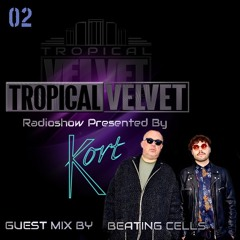 TROPICAL VELVET RADIO SHOW PRESENTED BY KORT GUESTMIX BEATING CELLS VOL.02