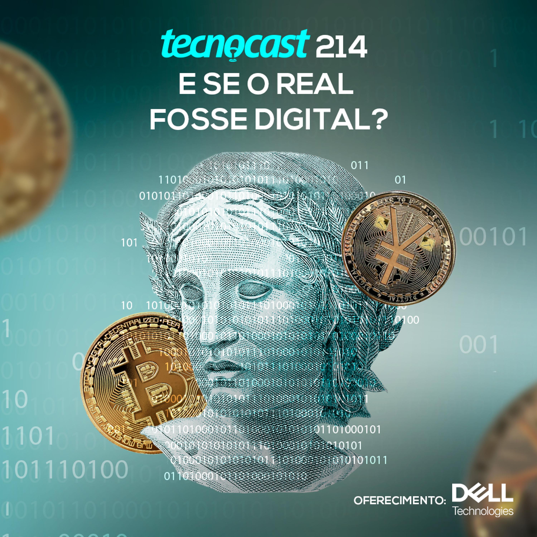 214 – E se o real fosse digital?