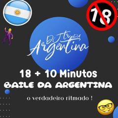 18 + 10 DO BAILE DA ARGENTINA - O VERDADEIRO RITMO [ DJ TR DA ARGENTINA ]
