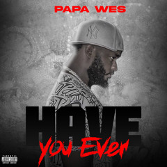 Papa Wes - Have You Ever