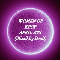 Women Of Kpop April 2021 (Mixed By DonB)