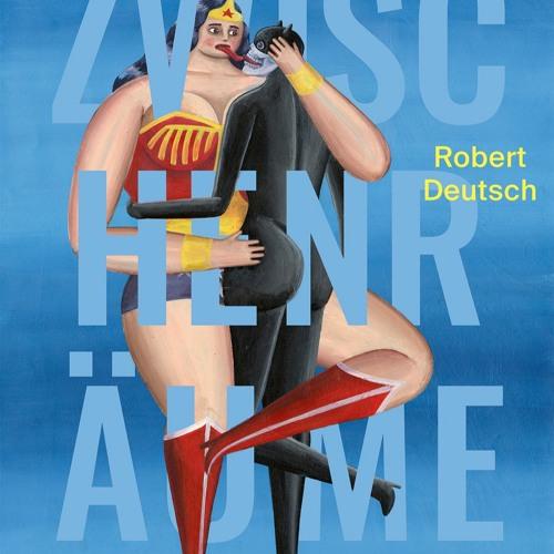 Robert Deutsch - ZwischenRäume