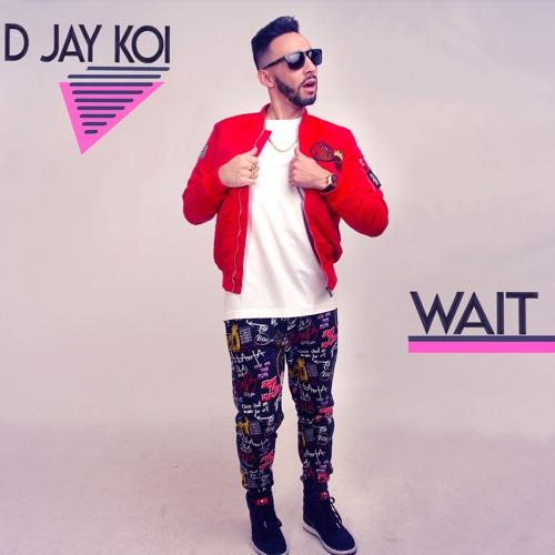 D Jay Koi - Wait (feat. 20 Dols)
