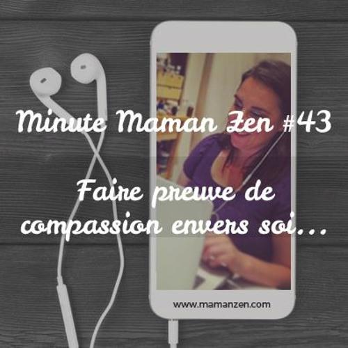 Minute Maman Zen #43 - Faire preuve de compassion envers soi ...