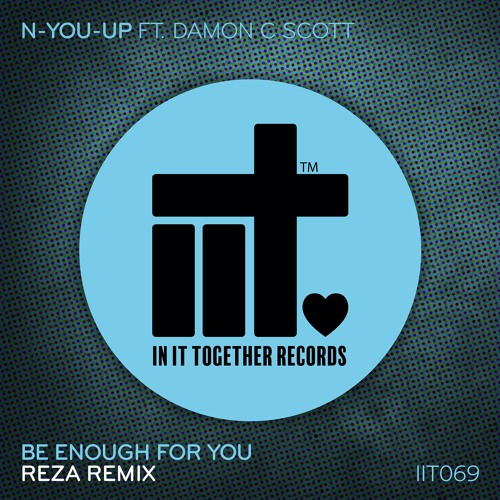 N-You-Up Feat. Damon C Scott - Be Enough For You (Reza Remix)
