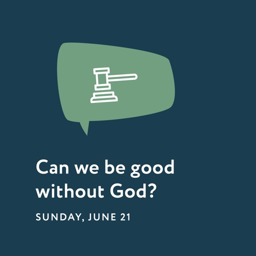 06/21/20 - Reason To Believe - Can We Be Good Without Good
