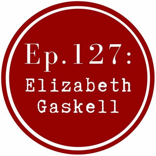 Get Lit Episode 127: Elizabeth Gaskell