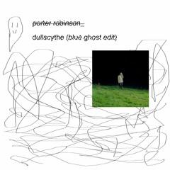 DULLSCYTHE (BLUE GHOST EDIT)