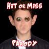 Hit or Miss Parody