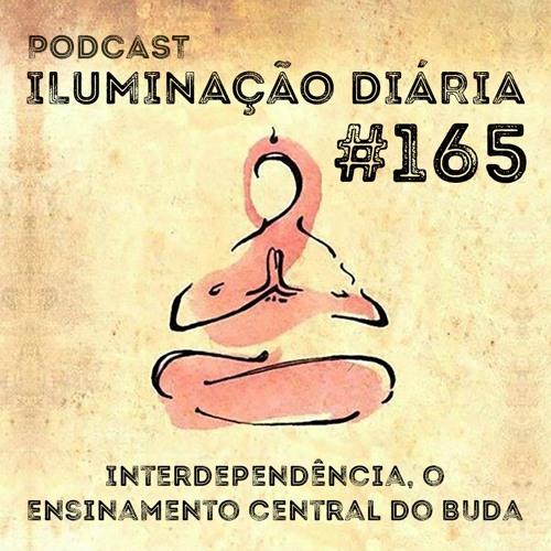 #165 - Interdependência, O Ensinamento Central Do Buda
