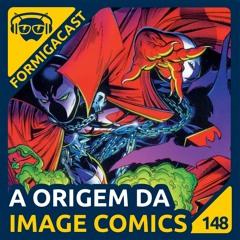 A origem da Image Comics - FormigaCast 148
