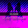 Big Bank (Originally Performed by YG feat. 2 Chainz, Big Sean and Nicki Minaj)