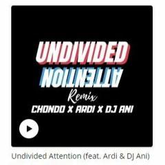 Chondo - Undivided Attention Remix Feat Ardi & DJ Ani