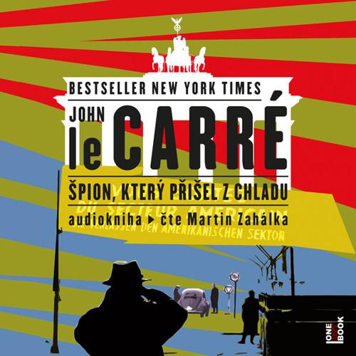 Ukazka - John le Carre - Spion ktery prisel z chladu / cte Martin Zahalka