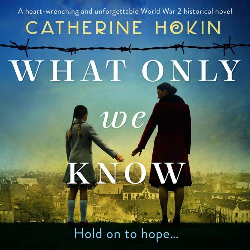 What Only We Know by Catherine Hokin, read by Jasmine Blackborow