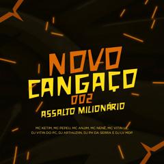 NOVO CANGAÇO 002 - ASSALTO MILIONÁRIO - DJ VITIN DO PC, DJ PH DA SERRA, DJ ARTHUZIIN & DJ LV MDP