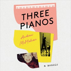 Three Pianos by Andrew McMahon Read by Author - Audiobook Excerpt