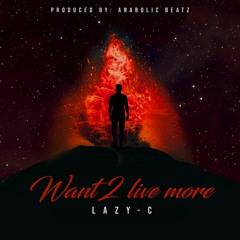 Want 2 live more - Prod. Anabolic Beatz