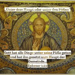 """13. Mai 2021 (Christi Himmelfahrt) - """"Unter dem Haupt oder unter den Füßen"""" (Epheser 1,20b–23)"""