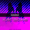 Havana (Originally Performed by Camila Cabello feat. Young Thug) [Karaoke Version]