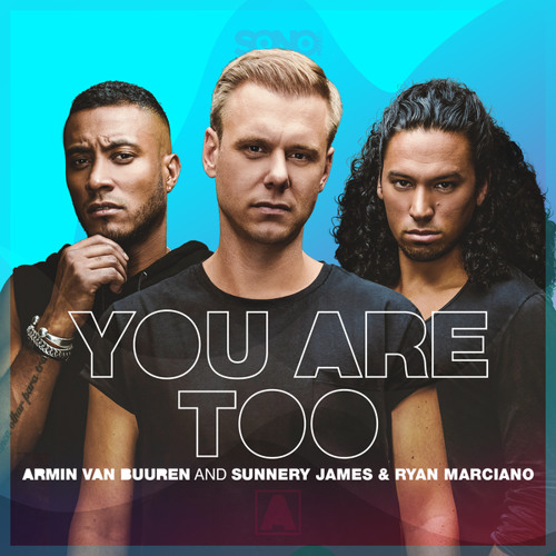 Armin van Buuren and Sunnery James & Ryan Marciano - You Are Too [OUT NOW]